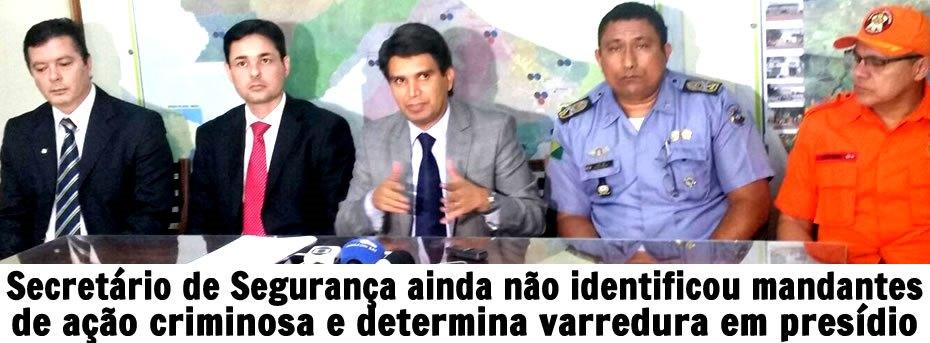 Secretário ainda não identificou mandantes de ação criminosas em Rio Branco e determina varredura em presídio