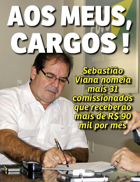 Sebastião Viana nomeia mais 31 comissionados que receberão mais de R$ 90 mil por mês