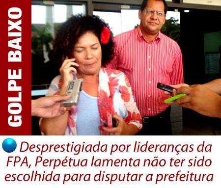 Desprestigiada por lideranças da FPA, Perpétua lamenta não ter sido escolhida para disputar a prefeitura