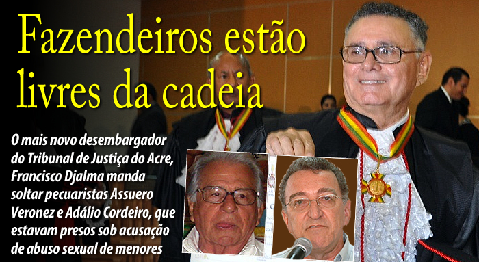 Desembargador Francisco Djalma manda soltar pecuaristas Assuero Veronez e Adálio Cordeiro, que estavam presos sob acusação de abuso sexual de menores