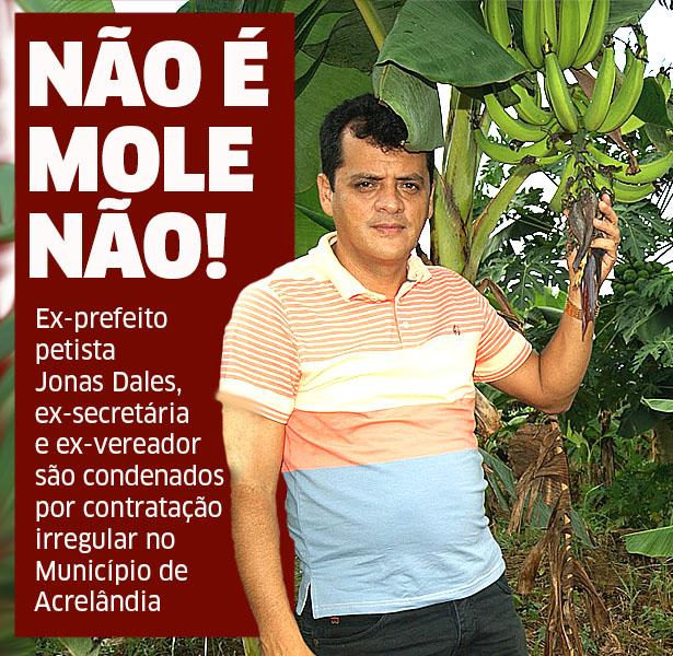 Ex-prefeito petista  Jonas Dales, ex-secretária  e ex-vereador são condenados  por contratação irregular no Município de Acrelândia
